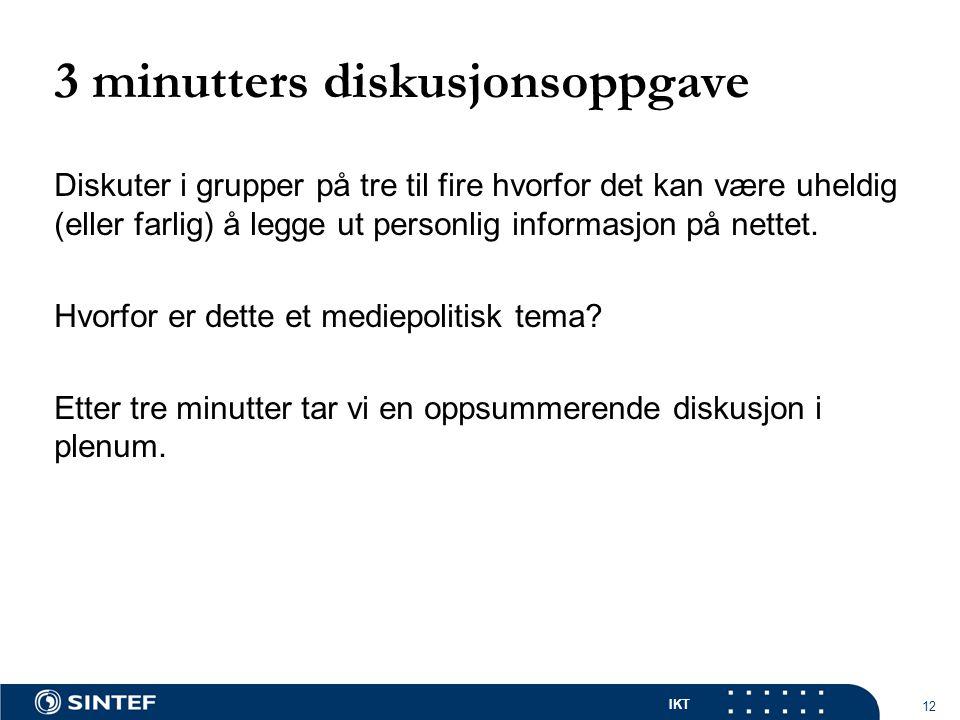 IKT 12 3 minutters diskusjonsoppgave Diskuter i grupper på tre til fire hvorfor det kan være uheldig (eller farlig) å legge ut personlig informasjon på nettet.