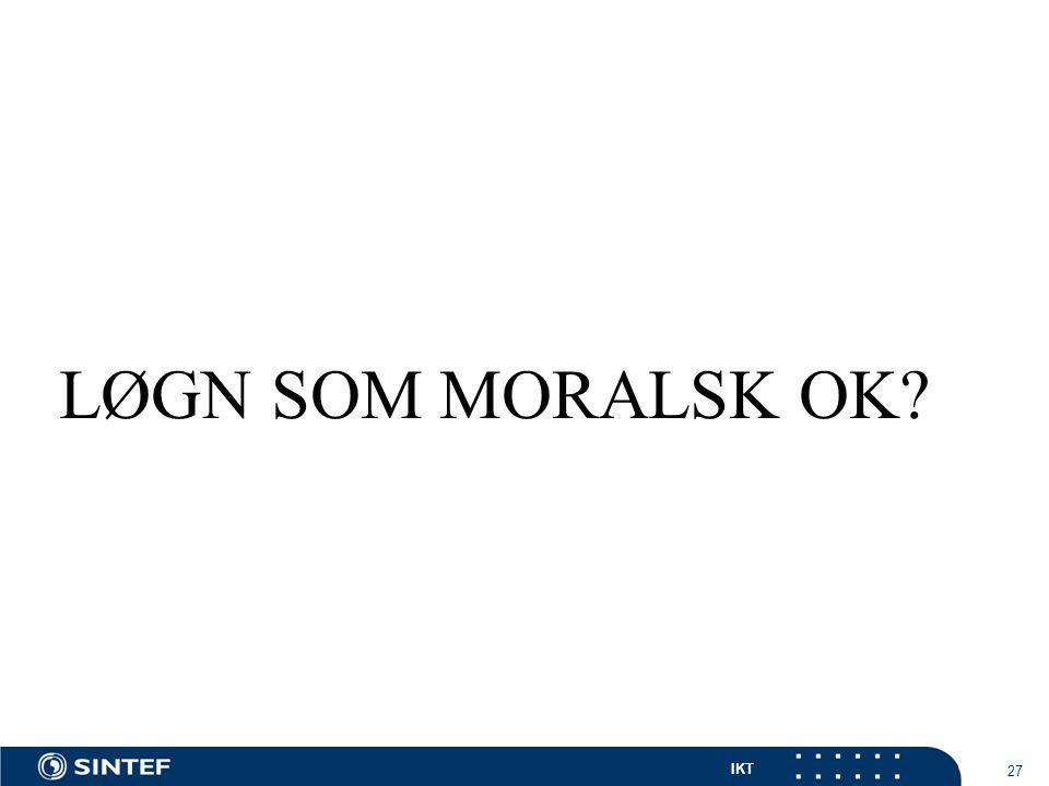 IKT 27 LØGN SOM MORALSK OK