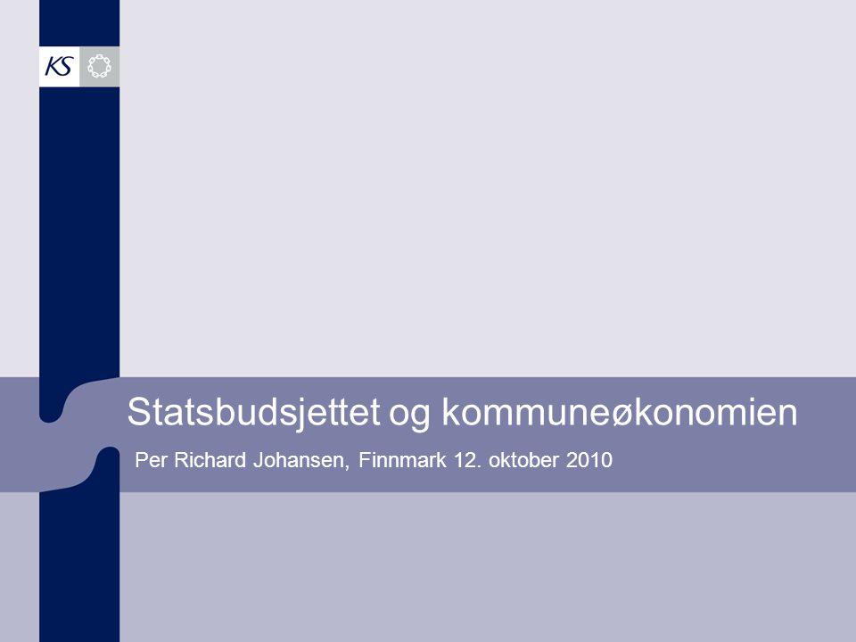 1 Statsbudsjettet og kommuneøkonomien Per Richard Johansen, Finnmark 12. oktober 2010