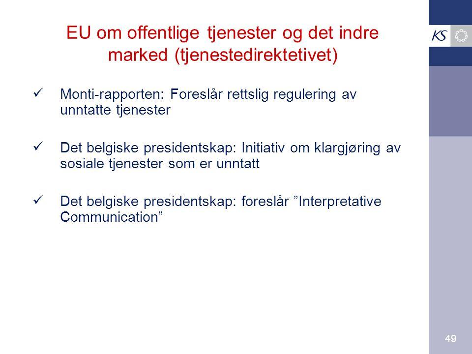 49 EU om offentlige tjenester og det indre marked (tjenestedirektetivet) Monti-rapporten: Foreslår rettslig regulering av unntatte tjenester Det belgiske presidentskap: Initiativ om klargjøring av sosiale tjenester som er unntatt Det belgiske presidentskap: foreslår Interpretative Communication