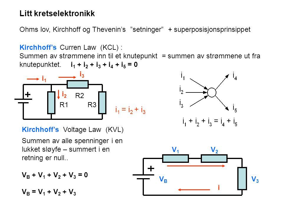 Litt kretselektronikk Ohms lov, Kirchhoff og Thevenin's setninger + superposisjonsprinsippet Kirchhoff's Curren Law (KCL) : Summen av strømmene inn til et knutepunkt = summen av strømmene ut fra knutepunktet.