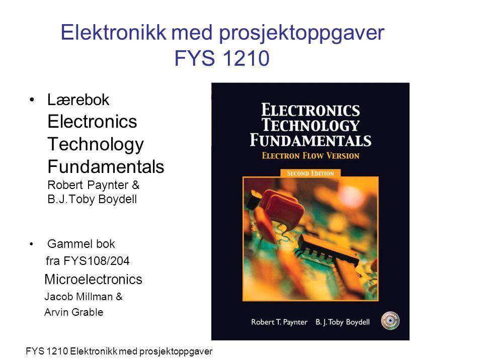Lærebok Electronics Technology Fundamentals Robert Paynter & B.J.Toby Boydell Gammel bok fra FYS108/204 Microelectronics Jacob Millman & Arvin Grable FYS 1210 Elektronikk med prosjektoppgaver Elektronikk med prosjektoppgaver FYS 1210