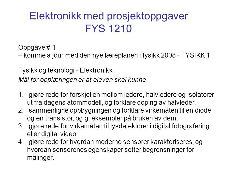Fysikk og teknologi - Elektronikk Mål for opplæringen er at eleven skal kunne 1.