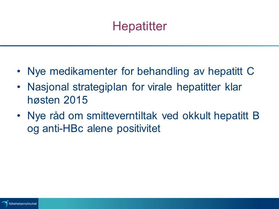 Hepatitter Nye medikamenter for behandling av hepatitt C Nasjonal strategiplan for virale hepatitter klar høsten 2015 Nye råd om smitteverntiltak ved