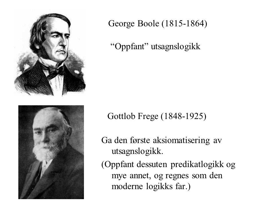 Gottlob Frege (1848-1925) Ga den første aksiomatisering av utsagnslogikk.