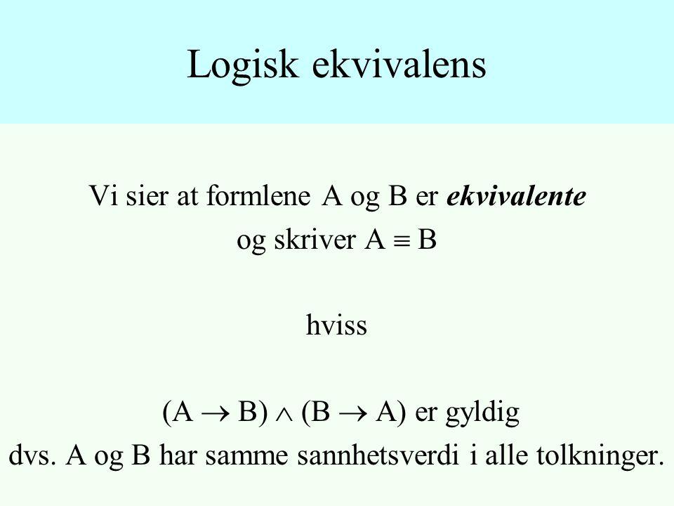Vi sier at formlene A og B er ekvivalente og skriver A  B hviss (A  B)  (B  A) er gyldig dvs.
