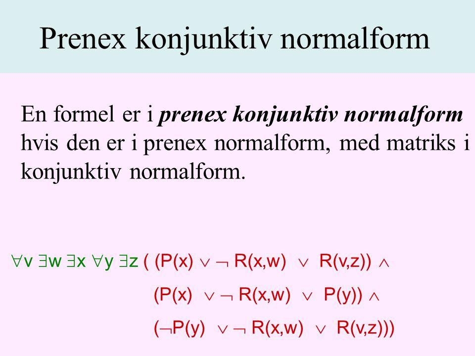 En formel er i prenex konjunktiv normalform hvis den er i prenex normalform, med matriks i konjunktiv normalform.