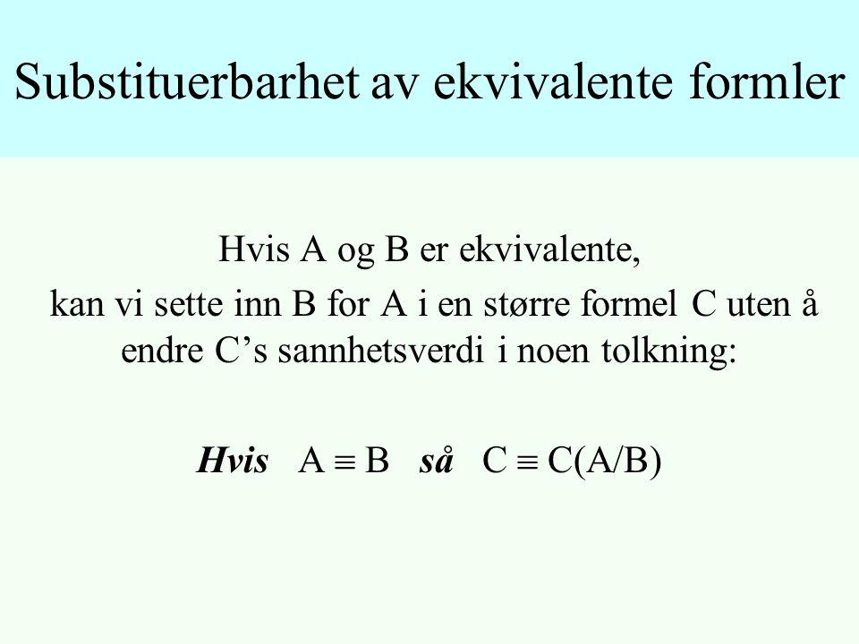 Hvis A og B er ekvivalente, kan vi sette inn B for A i en større formel C uten å endre C's sannhetsverdi i noen tolkning: Hvis A  B så C  C(A/B) Substituerbarhet av ekvivalente formler