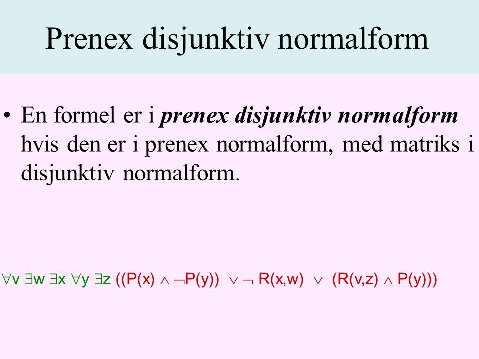 En formel er i prenex disjunktiv normalform hvis den er i prenex normalform, med matriks i disjunktiv normalform.