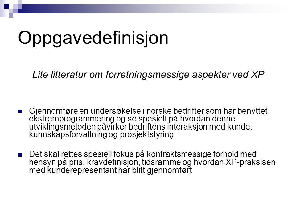 Oppgavedefinisjon Gjennomføre en undersøkelse i norske bedrifter som har benyttet ekstremprogrammering og se spesielt på hvordan denne utviklingsmetod