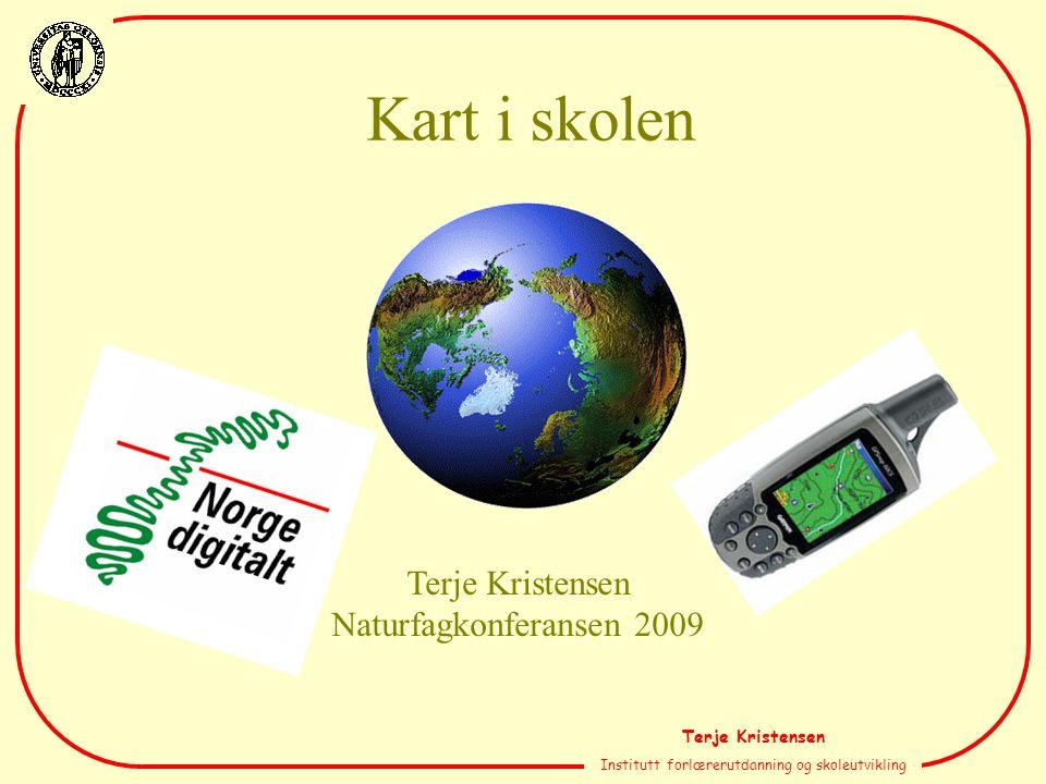 Terje Kristensen Institutt forlærerutdanning og skoleutvikling Kart i skolen Terje Kristensen Naturfagkonferansen 2009