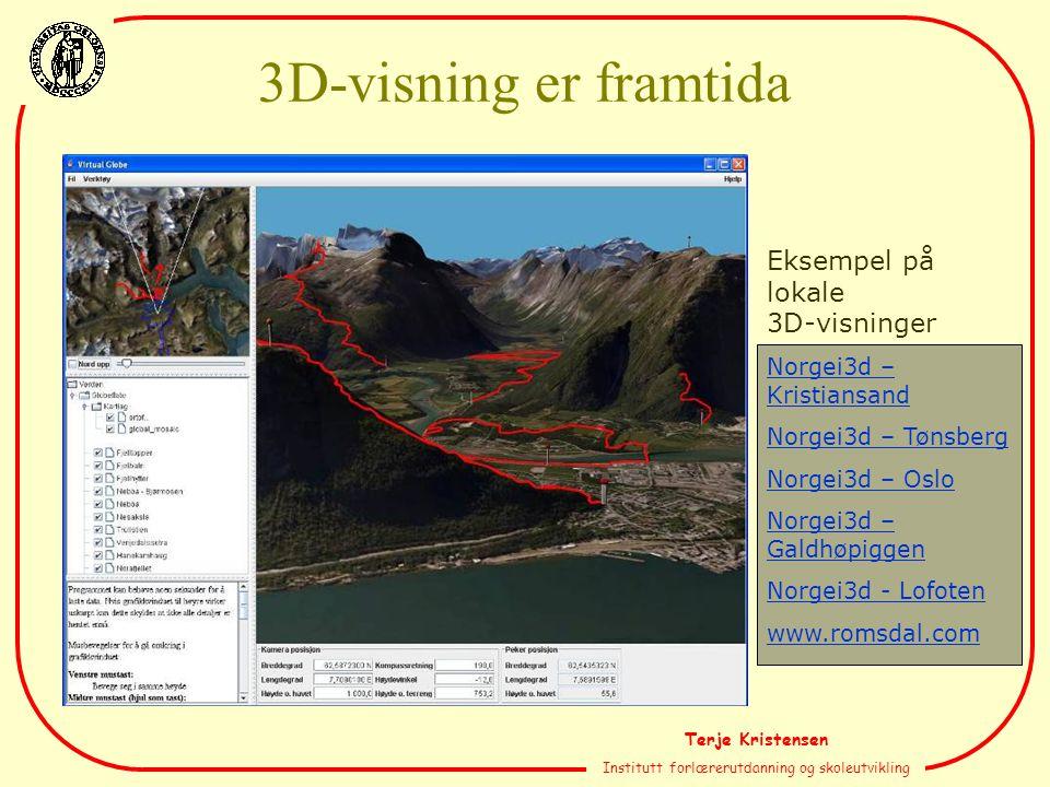 Terje Kristensen Institutt forlærerutdanning og skoleutvikling Eksempel på lokale 3D-visninger Norgei3d – Kristiansand Norgei3d – Tønsberg Norgei3d –