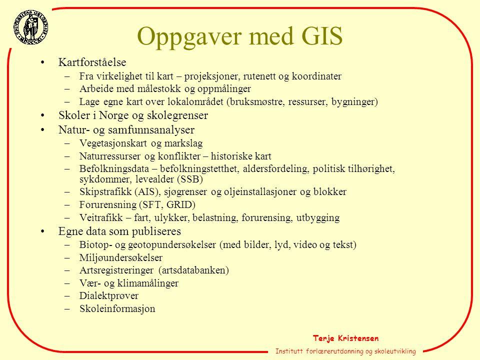 Terje Kristensen Institutt forlærerutdanning og skoleutvikling Oppgaver med GIS Kartforståelse –Fra virkelighet til kart – projeksjoner, rutenett og k