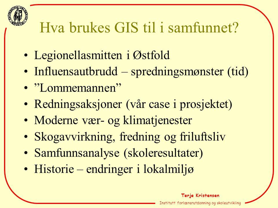 Terje Kristensen Institutt forlærerutdanning og skoleutvikling Hva brukes GIS til i samfunnet? Legionellasmitten i Østfold Influensautbrudd – sprednin
