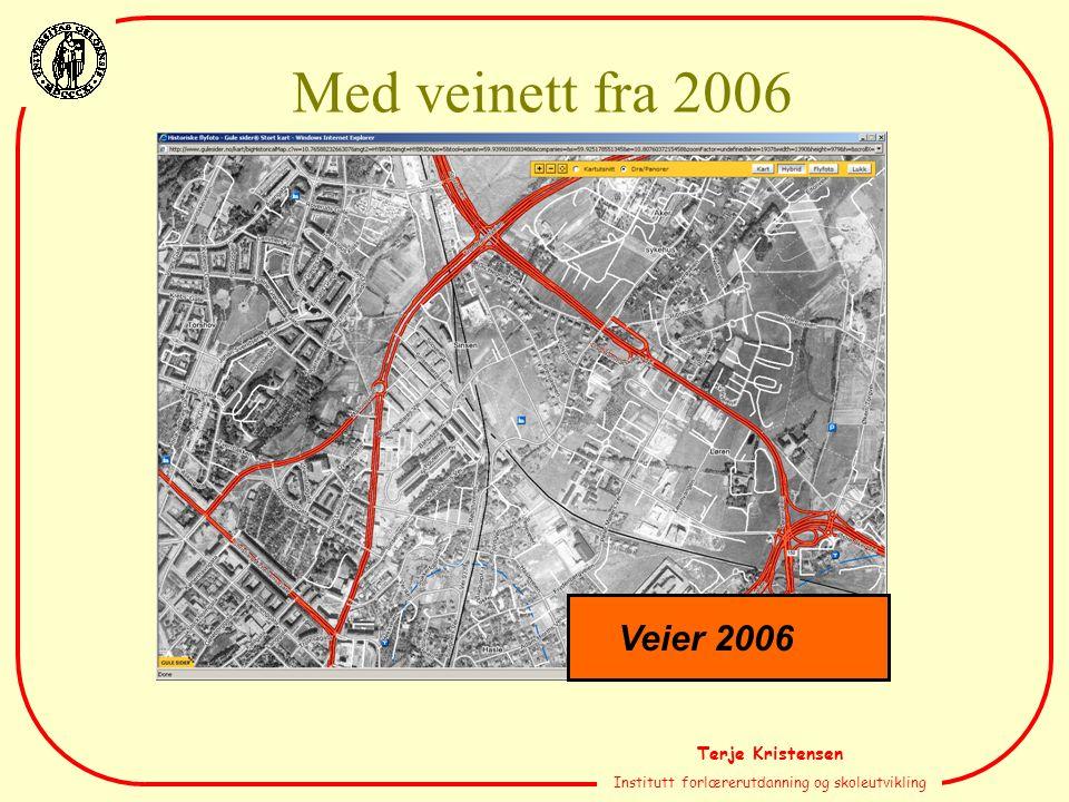 Terje Kristensen Institutt forlærerutdanning og skoleutvikling Veier 2006 Med veinett fra 2006