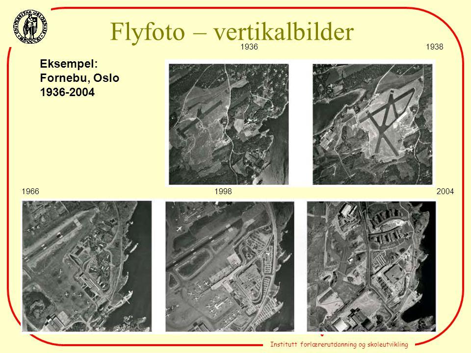 Terje Kristensen Institutt forlærerutdanning og skoleutvikling Flyfoto – vertikalbilder 19361938 196619982004 Eksempel: Fornebu, Oslo 1936-2004