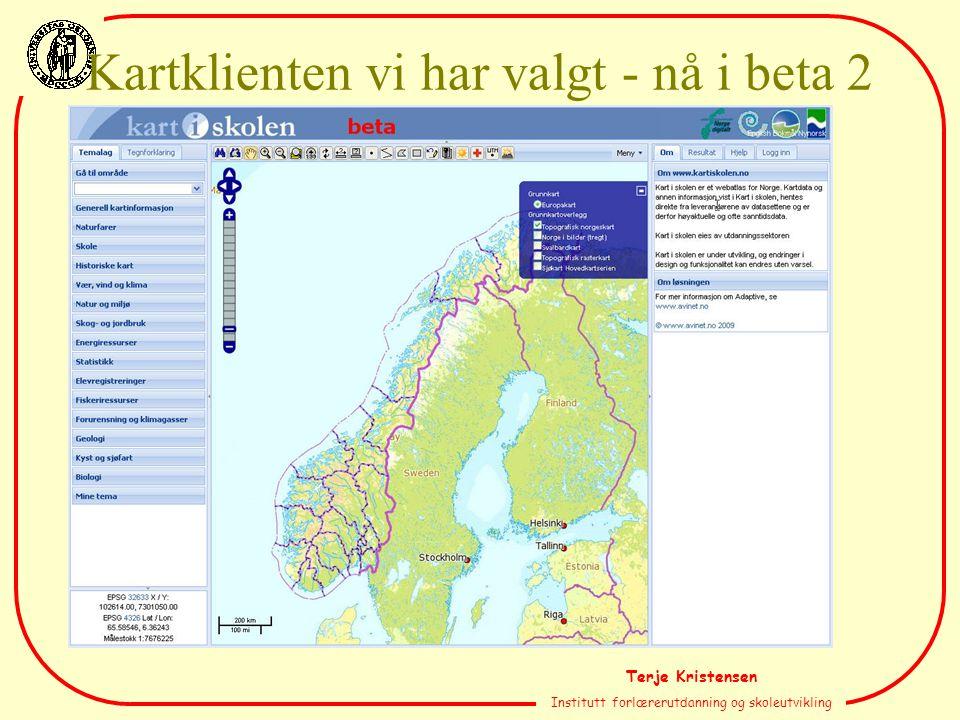 Terje Kristensen Institutt forlærerutdanning og skoleutvikling Kartklienten vi har valgt - nå i beta 2