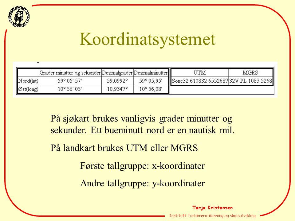 Terje Kristensen Institutt forlærerutdanning og skoleutvikling Koordinatsystemet På sjøkart brukes vanligvis grader minutter og sekunder. Ett bueminut