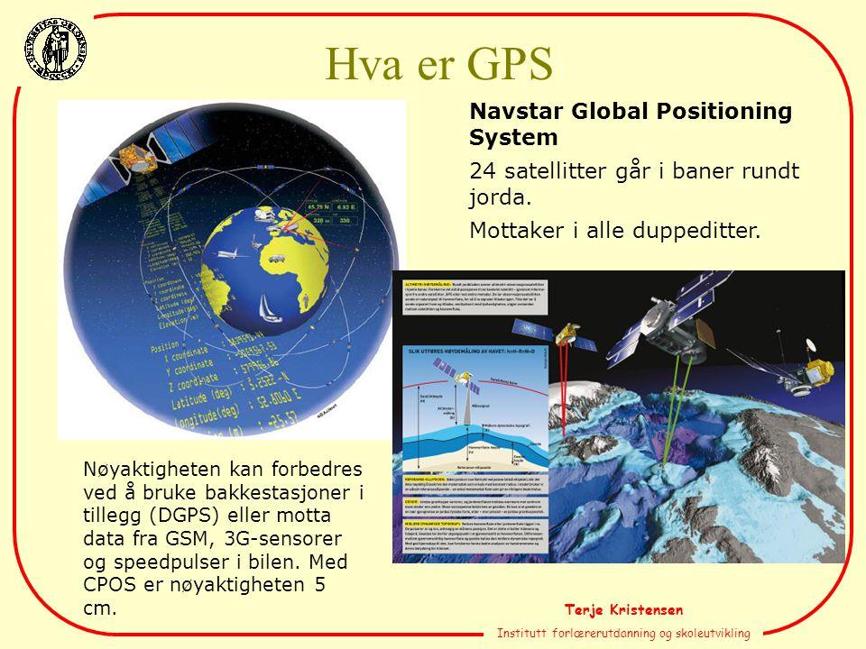 Terje Kristensen Institutt forlærerutdanning og skoleutvikling Navstar Global Positioning System 24 satellitter går i baner rundt jorda. Mottaker i al