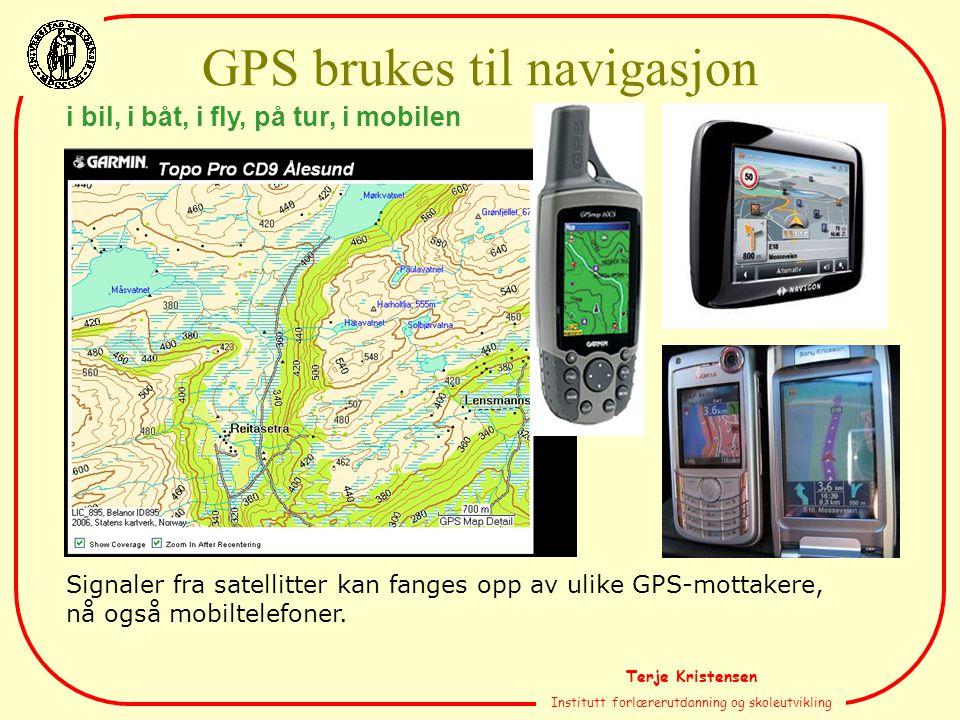 Terje Kristensen Institutt forlærerutdanning og skoleutvikling i bil, i båt, i fly, på tur, i mobilen Signaler fra satellitter kan fanges opp av ulike GPS-mottakere, nå også mobiltelefoner.