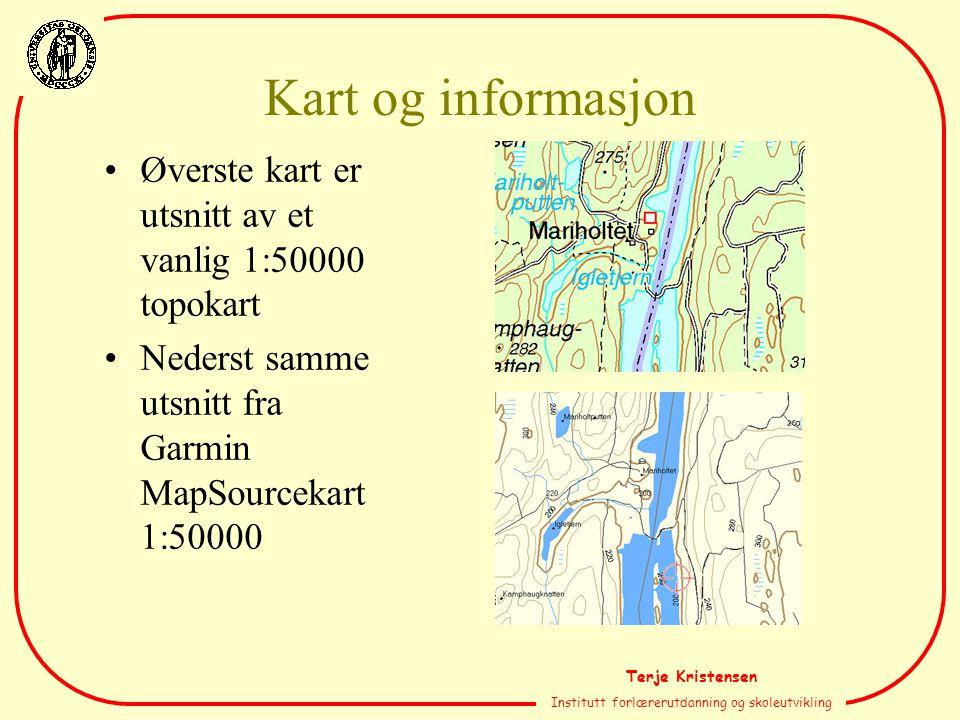 Terje Kristensen Institutt forlærerutdanning og skoleutvikling Kart og informasjon Øverste kart er utsnitt av et vanlig 1:50000 topokart Nederst samme utsnitt fra Garmin MapSourcekart 1:50000