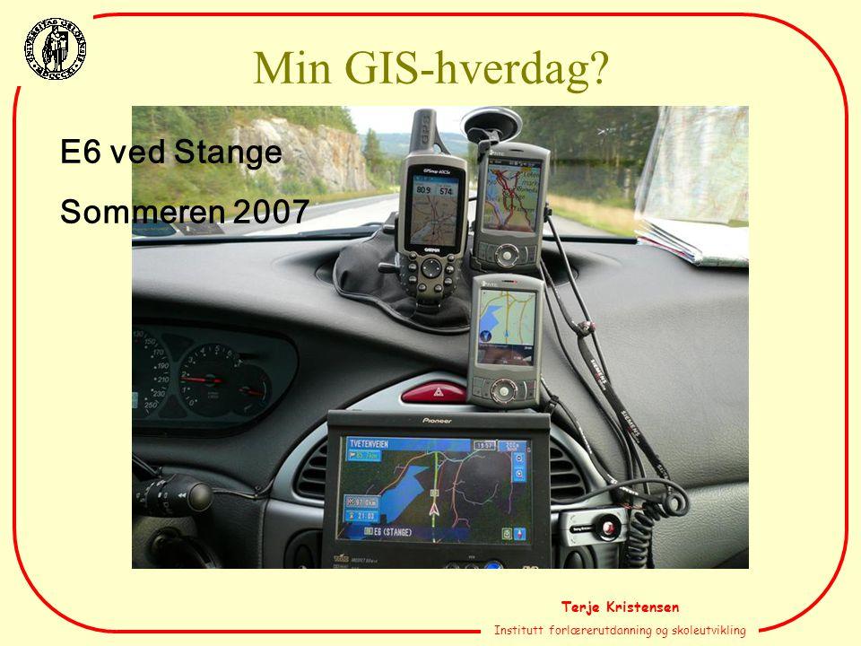Terje Kristensen Institutt forlærerutdanning og skoleutvikling E6 ved Stange Sommeren 2007 Min GIS-hverdag?