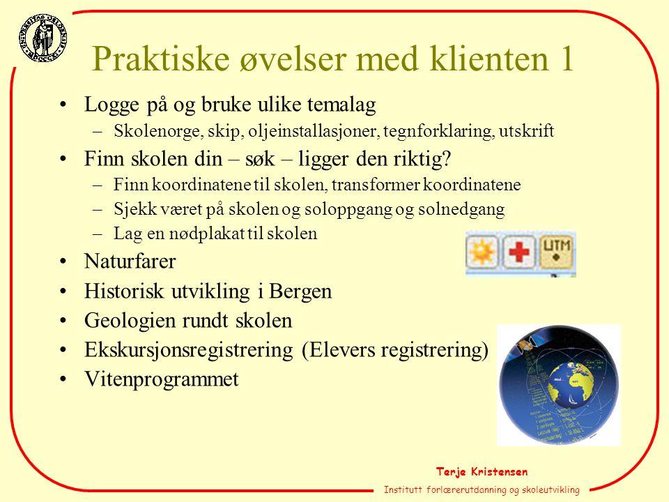 Terje Kristensen Institutt forlærerutdanning og skoleutvikling Praktiske øvelser med klienten 1 Logge på og bruke ulike temalag –Skolenorge, skip, olj