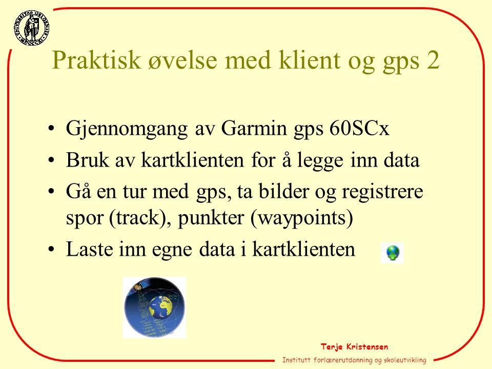 Terje Kristensen Institutt forlærerutdanning og skoleutvikling Praktisk øvelse med klient og gps 2 Gjennomgang av Garmin gps 60SCx Bruk av kartkliente
