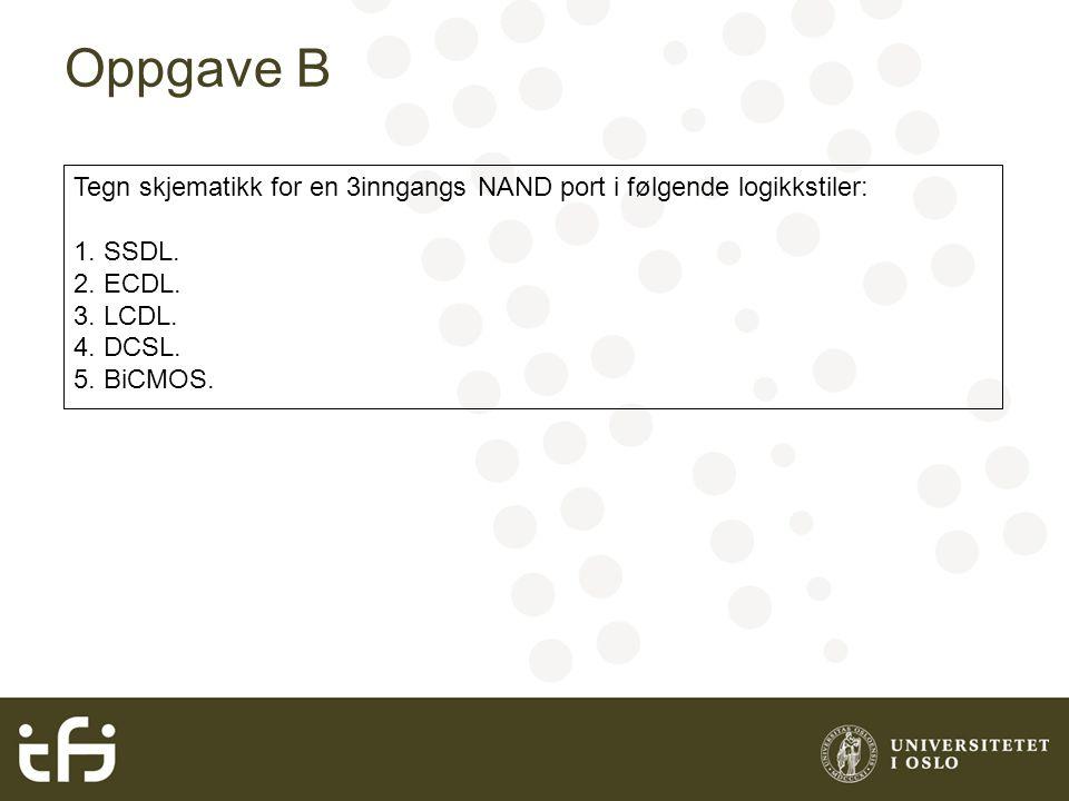 Oppgave B Tegn skjematikk for en 3inngangs NAND port i følgende logikkstiler: 1. SSDL. 2. ECDL. 3. LCDL. 4. DCSL. 5. BiCMOS.