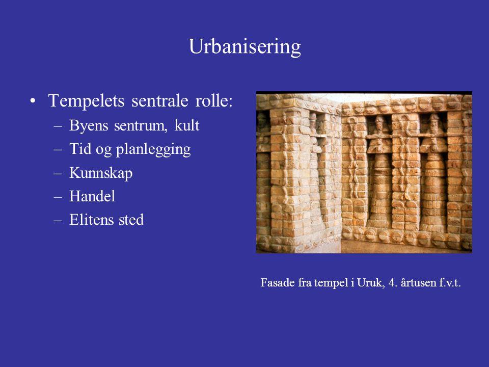 Urbanisering Tempelets sentrale rolle: –Byens sentrum, kult –Tid og planlegging –Kunnskap –Handel –Elitens sted Fasade fra tempel i Uruk, 4. årtusen f