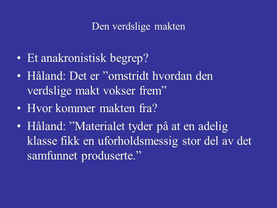 """Den verdslige makten Et anakronistisk begrep? Håland: Det er """"omstridt hvordan den verdslige makt vokser frem"""" Hvor kommer makten fra? Håland: """"Materi"""
