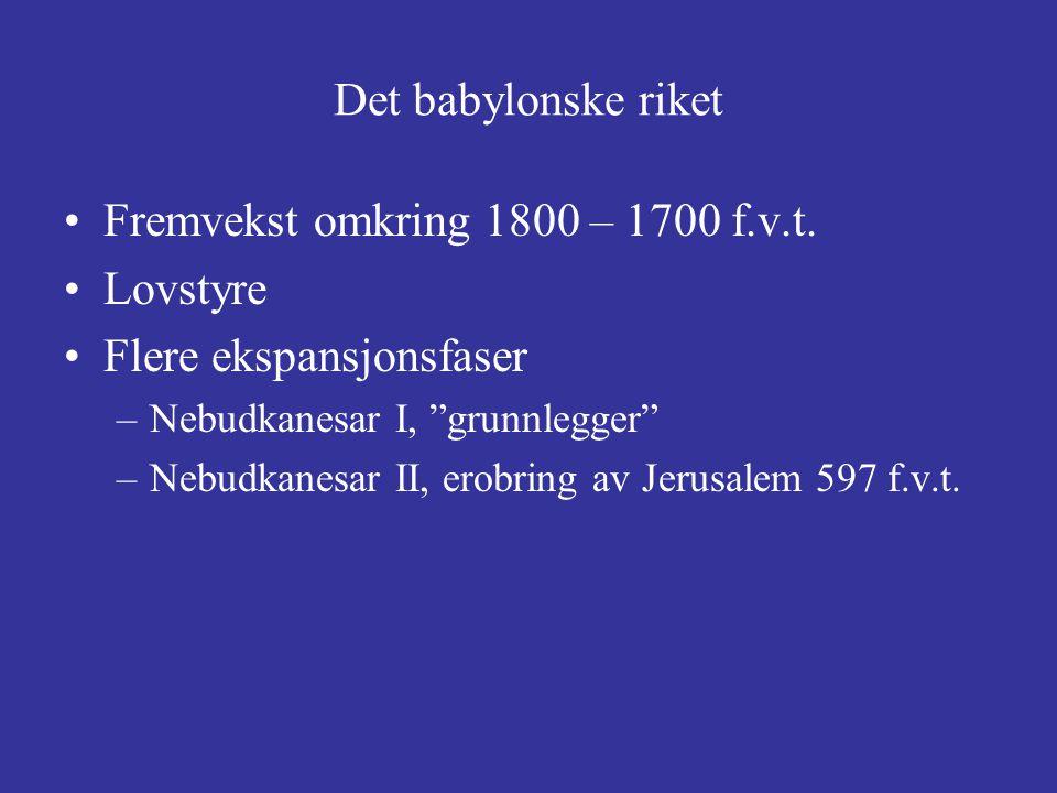 """Fremvekst omkring 1800 – 1700 f.v.t. Lovstyre Flere ekspansjonsfaser –Nebudkanesar I, """"grunnlegger"""" –Nebudkanesar II, erobring av Jerusalem 597 f.v.t."""