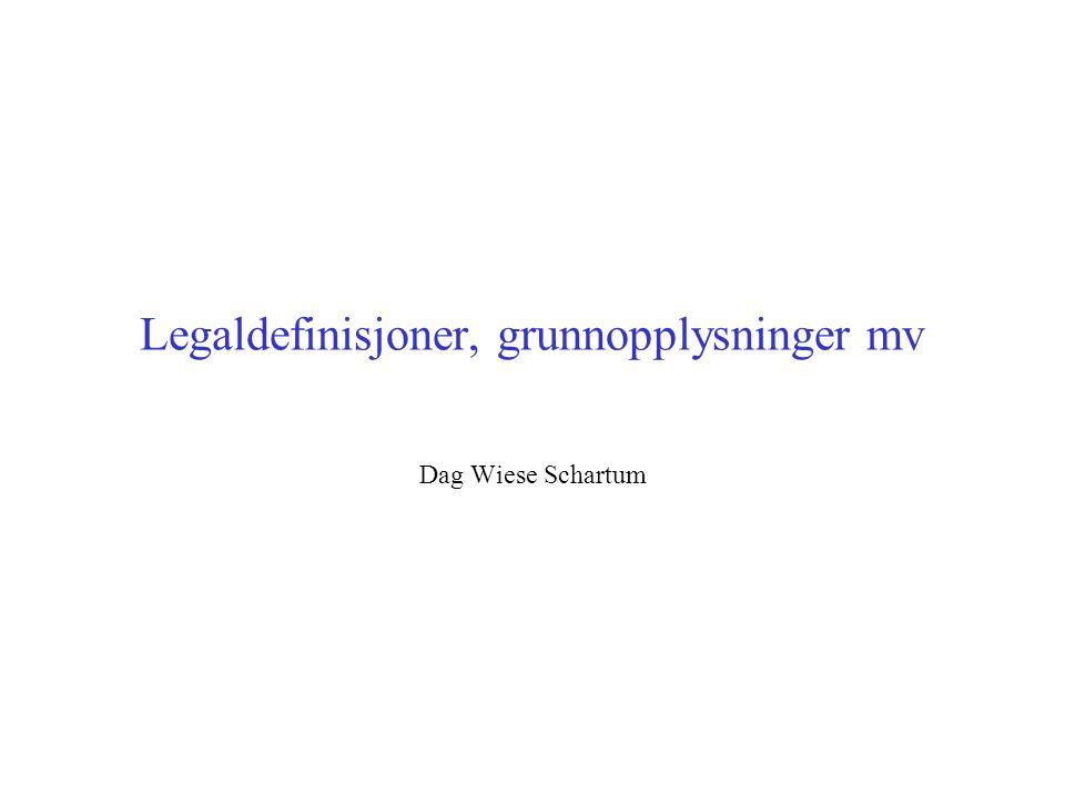 Legaldefinisjoner, grunnopplysninger mv Dag Wiese Schartum