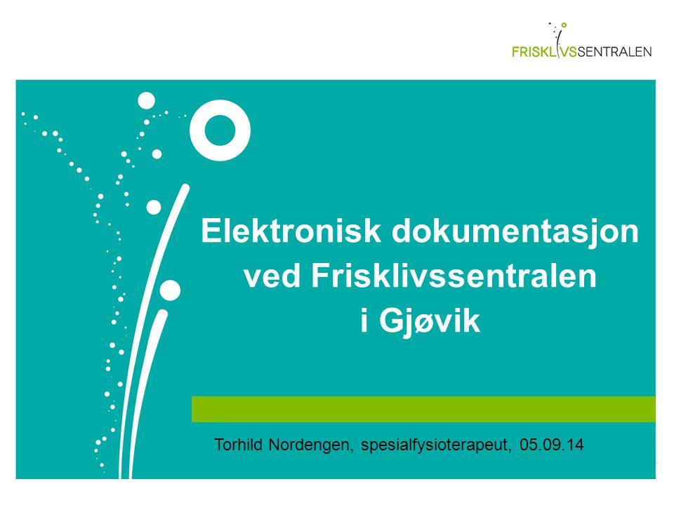 Elektronisk dokumentasjon ved Frisklivssentralen i Gjøvik Torhild Nordengen, spesialfysioterapeut, 05.09.14