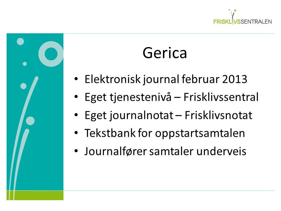 Gerica Elektronisk journal februar 2013 Eget tjenestenivå – Frisklivssentral Eget journalnotat – Frisklivsnotat Tekstbank for oppstartsamtalen Journal