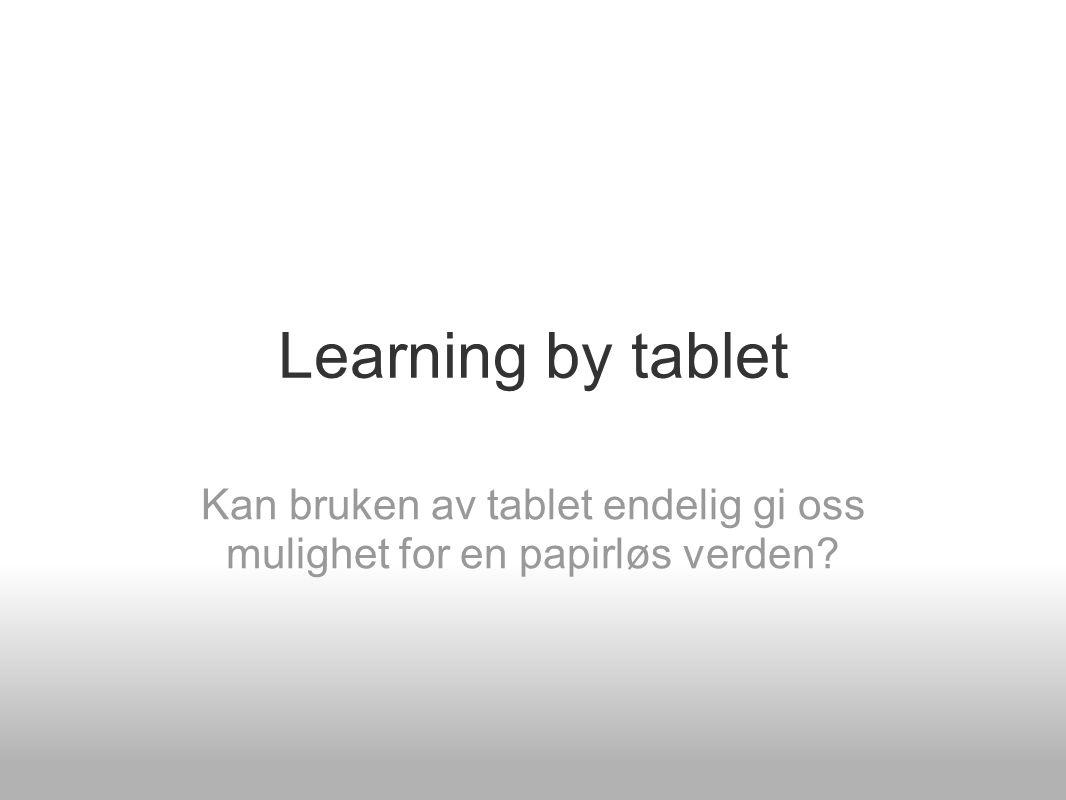 Learning by tablet Kan bruken av tablet endelig gi oss mulighet for en papirløs verden?