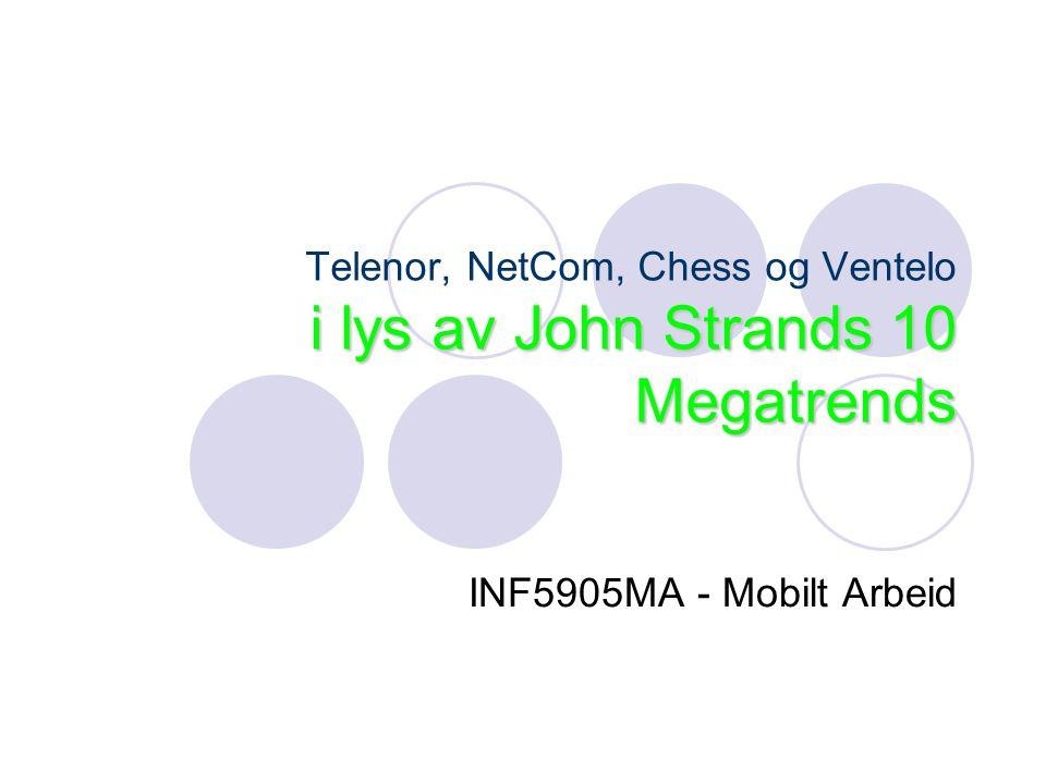 i lys av John Strands 10 Megatrends Telenor, NetCom, Chess og Ventelo i lys av John Strands 10 Megatrends INF5905MA - Mobilt Arbeid