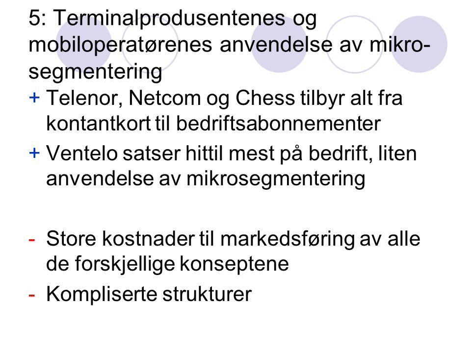 5: Terminalprodusentenes og mobiloperatørenes anvendelse av mikro- segmentering +Telenor, Netcom og Chess tilbyr alt fra kontantkort til bedriftsabonn