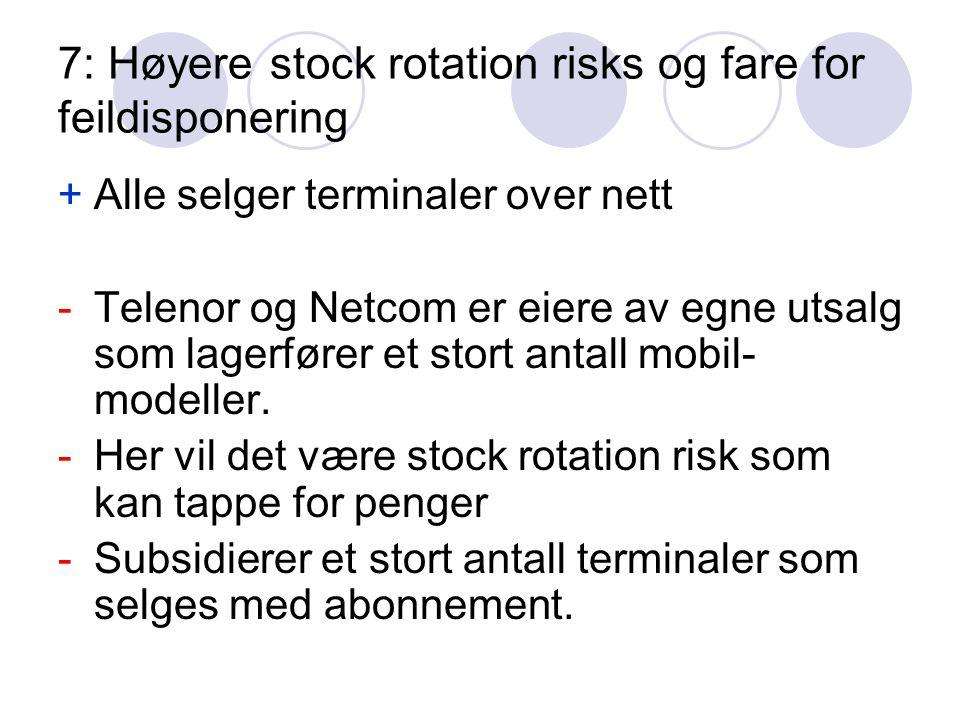 7: Høyere stock rotation risks og fare for feildisponering +Alle selger terminaler over nett -Telenor og Netcom er eiere av egne utsalg som lagerfører et stort antall mobil- modeller.