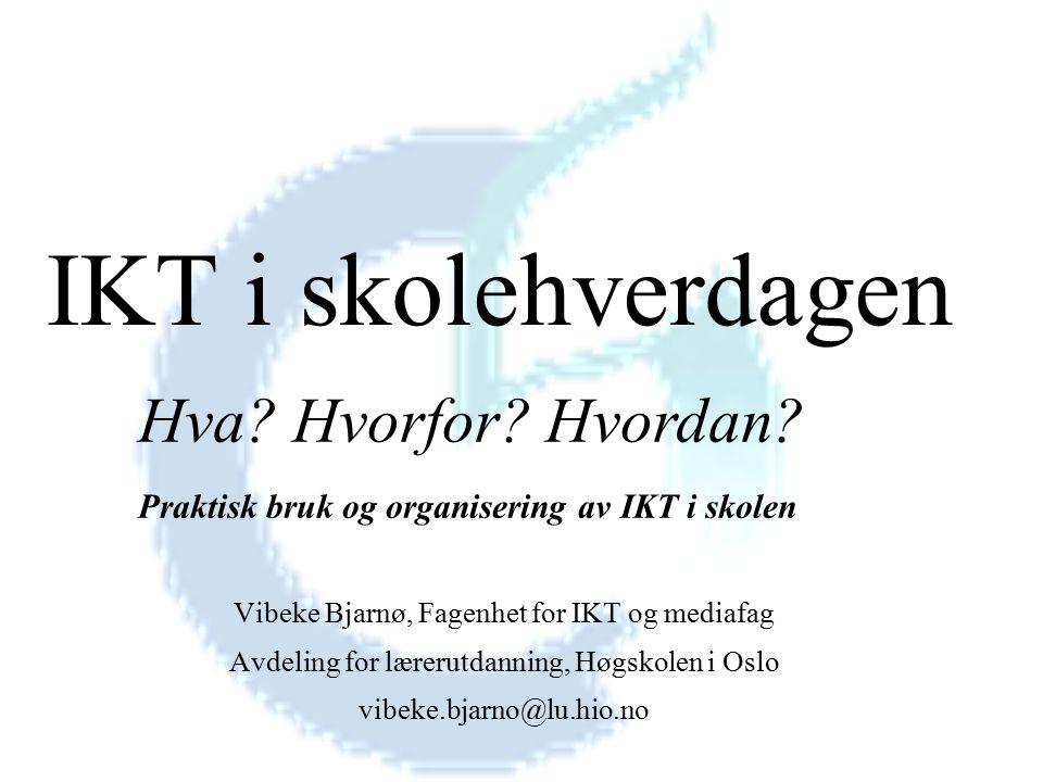 Vibeke Bjarnø, Fagenhet for IKT og mediafag Avdeling for lærerutdanning, Høgskolen i Oslo vibeke.bjarno@lu.hio.no IKT i skolehverdagen Hva.