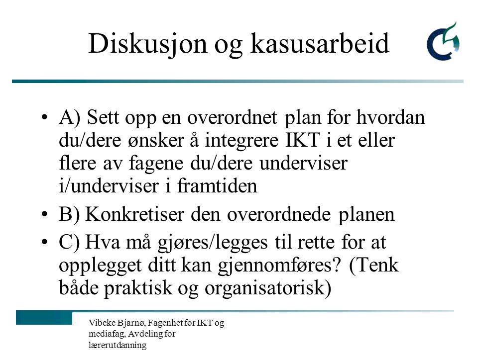 Vibeke Bjarnø, Fagenhet for IKT og mediafag, Avdeling for lærerutdanning Dere som pådrivere for pedagogisk bruk av IKT ved skolene Nedfell strategiske mål med konkretiseringer i skolens virksomhetsplaner Eks.