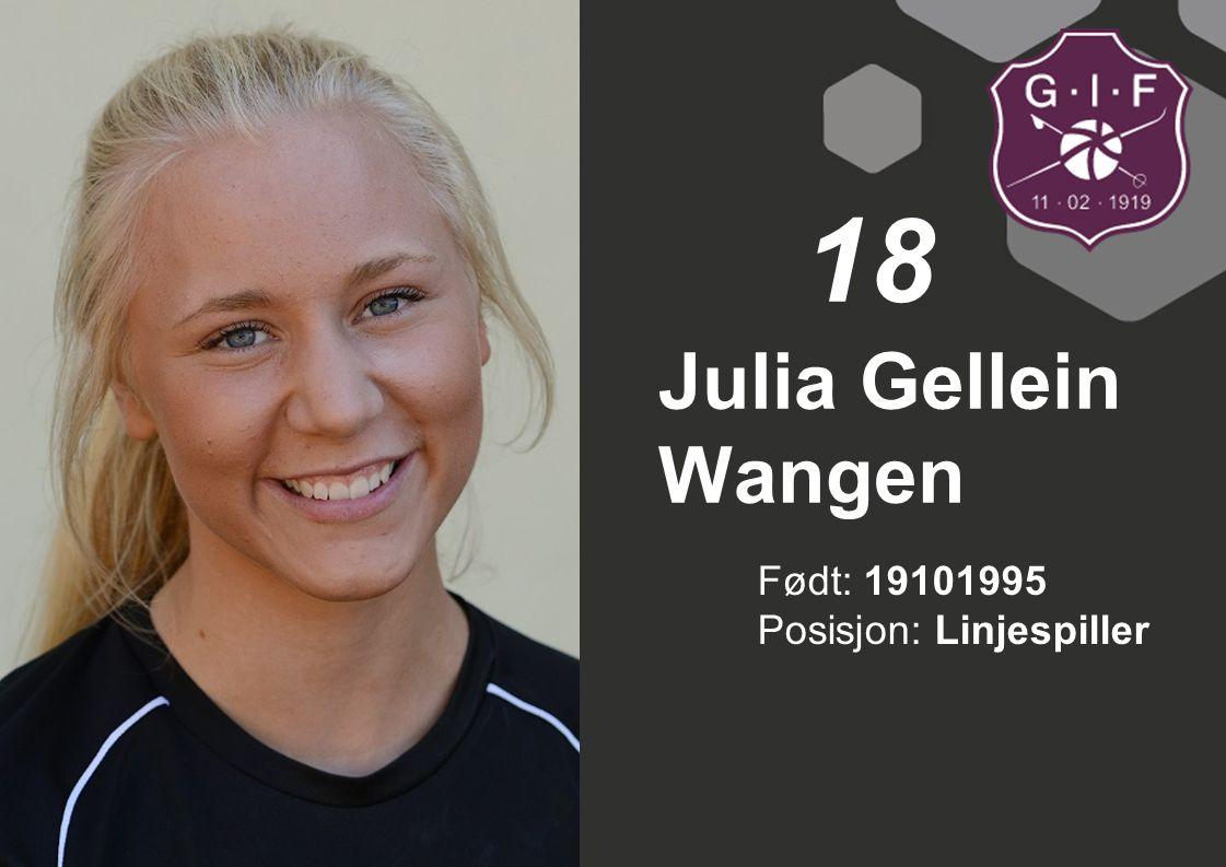Født: 19101995 Posisjon: Linjespiller Julia Gellein Wangen 18