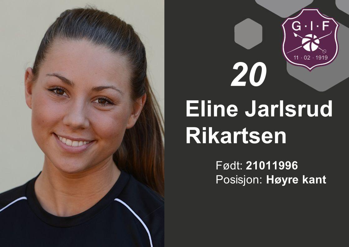 Født: 21011996 Posisjon: Høyre kant Eline Jarlsrud Rikartsen 20