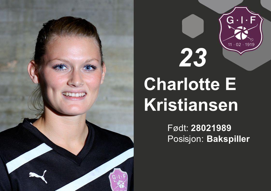 Født: 28021989 Posisjon: Bakspiller Charlotte E Kristiansen 23