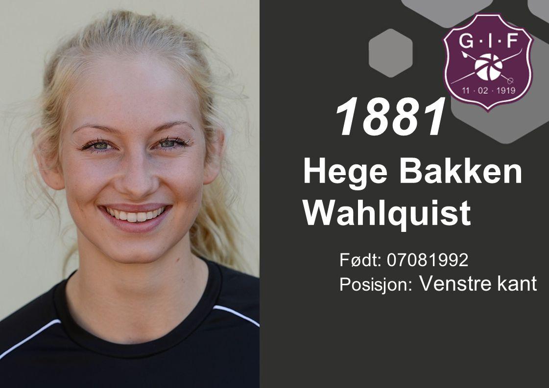 Født: 07081992 Posisjon: Venstre kant Hege Bakken Wahlquist 1881