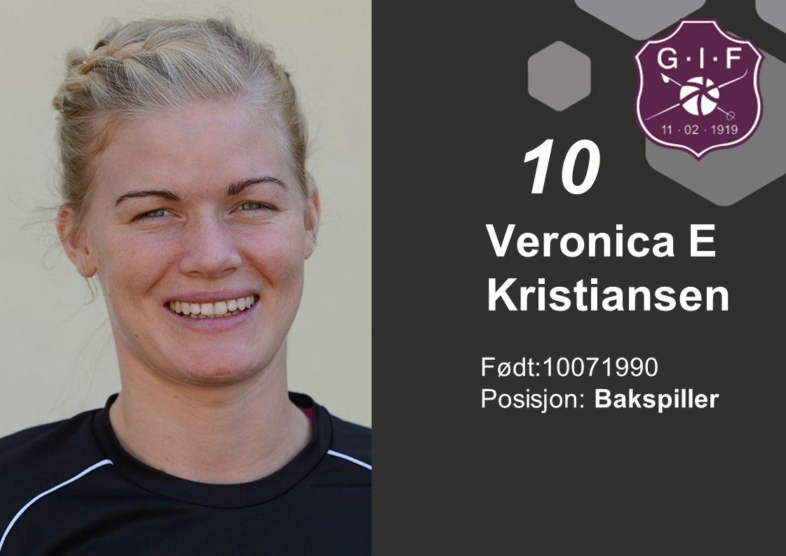 Født:10071990 Posisjon: Bakspiller Veronica E Kristiansen 10