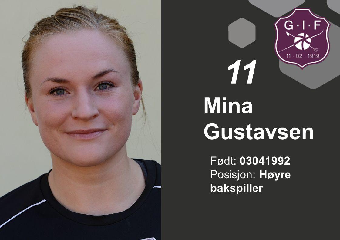 Født: 03041992 Posisjon: Høyre bakspiller Mina Gustavsen 11