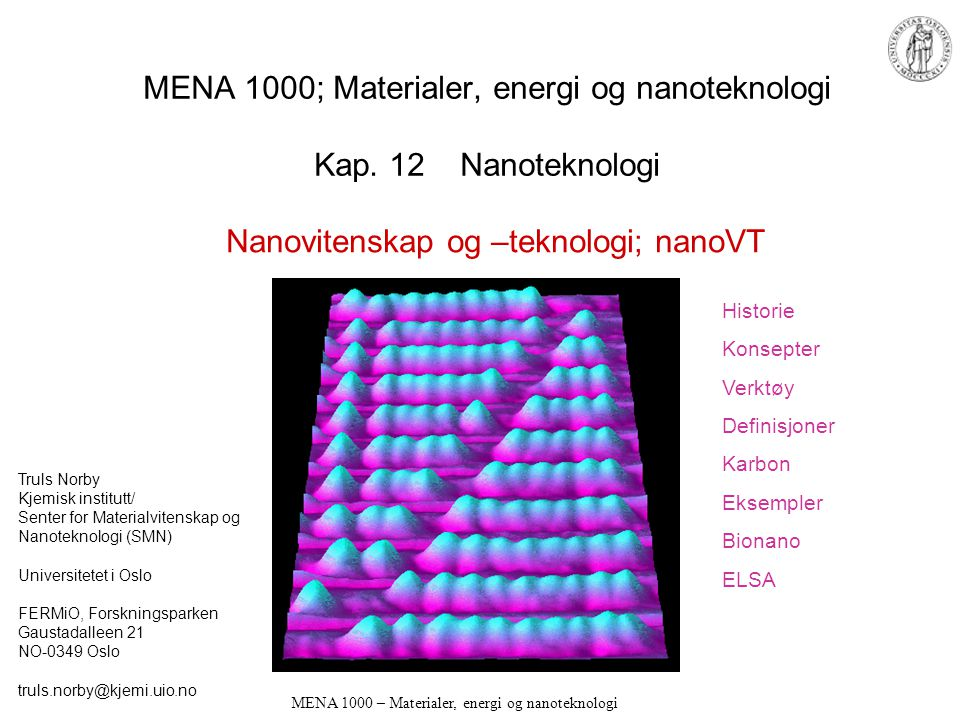 MENA 1000 – Materialer, energi og nanoteknologi Clinton-administrasjonens nanoteknologi-initiativ (2000) –National Nanotechnology Initiative (NNI)