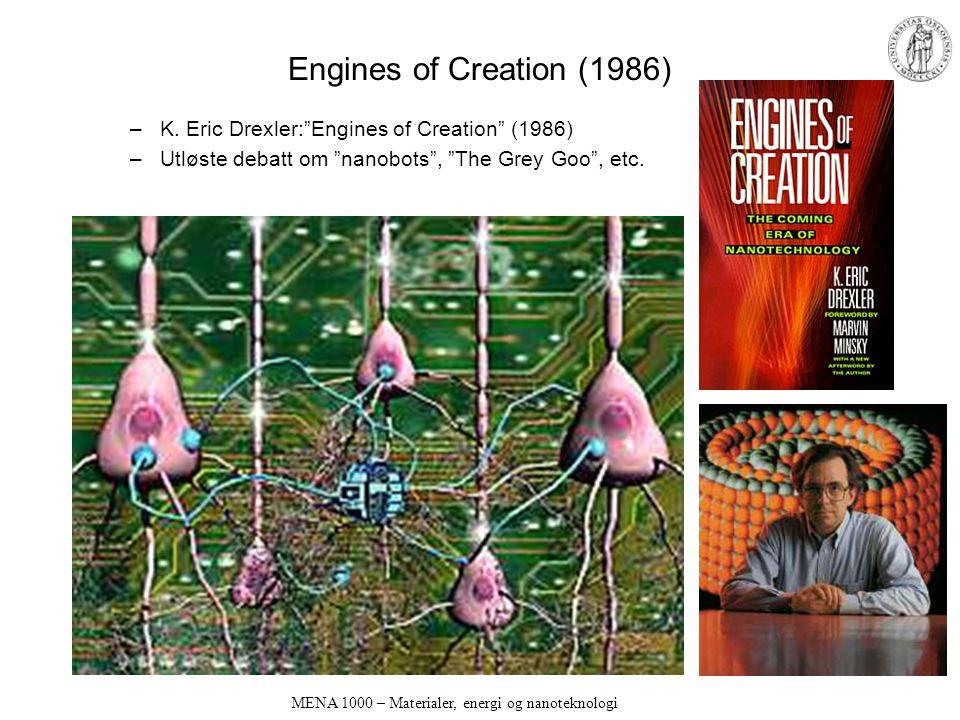 """MENA 1000 – Materialer, energi og nanoteknologi Engines of Creation (1986) –K. Eric Drexler:""""Engines of Creation"""" (1986) –Utløste debatt om """"nanobots"""""""