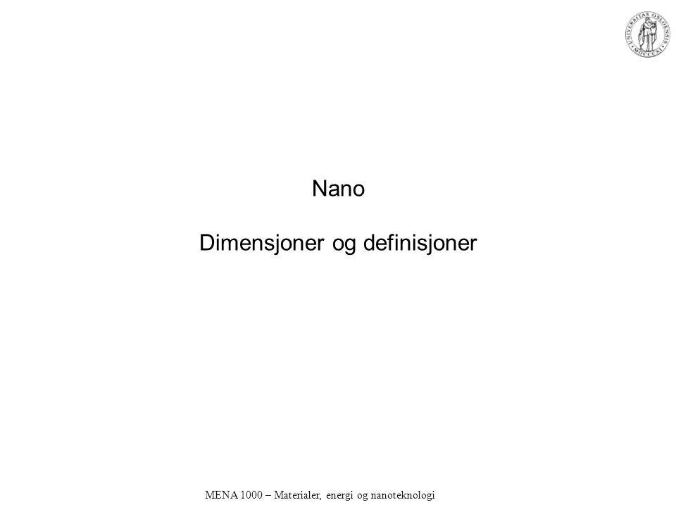 Nano Dimensjoner og definisjoner MENA 1000 – Materialer, energi og nanoteknologi